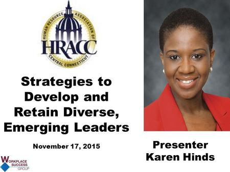 Strategies to Develop and Retain Diverse, Emerging Leaders November 17, 2015 Presenter Karen Hinds.