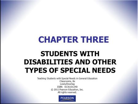 Teaching Students with Special Needs in General Education Classrooms, 8e Lewis/Doorlag ISBN: 0136101240 © 2011 Pearson Education, Inc. All rights reserved.