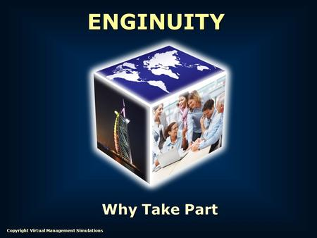 Why Take Part ENGINUITY Copyright Virtual Management Simulations.