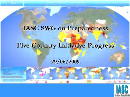 IASC SWG on Preparedness Five Country Initiative Progress 29/06/2009.