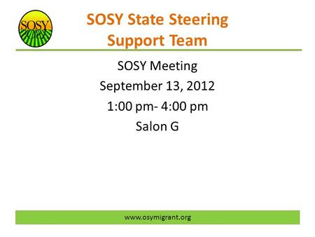 SOSY State Steering Support Team SOSY Meeting September 13, 2012 1:00 pm- 4:00 pm Salon G www.osymigrant.org.