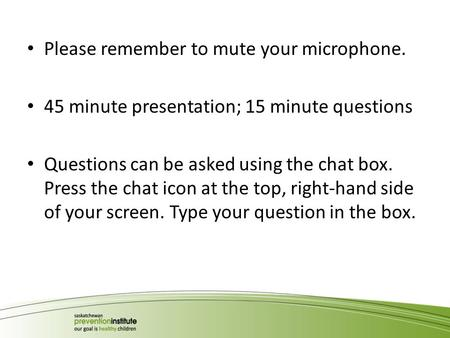 Please remember to mute your microphone. 45 minute presentation; 15 minute questions Questions can be asked using the chat box. Press the chat icon at.