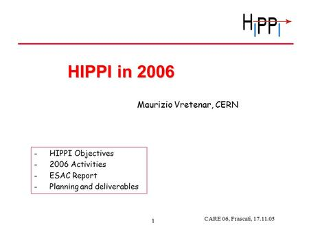 CARE 06, Frascati, 17.11.05 1 HIPPI in 2006 -HIPPI Objectives -2006 Activities -ESAC Report -Planning and deliverables Maurizio Vretenar, CERN.
