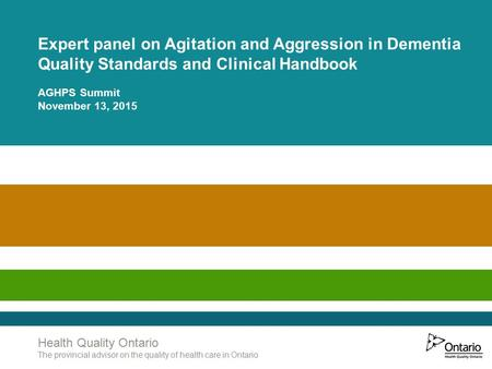 Www.HQOntario.ca Health Quality Ontario The provincial advisor on the quality of health care in Ontario Expert panel on Agitation and Aggression in Dementia.