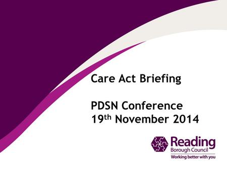 Care Act Briefing PDSN Conference 19 th November 2014.