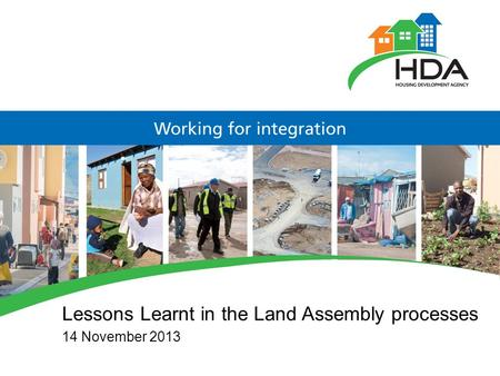 Lessons Learnt in the Land Assembly processes 14 November 2013.