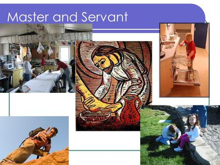 Master and Servant. Learning Objectives To describe what makes a good master and servant. To reflect on how we can find joy in serving others. To learn.