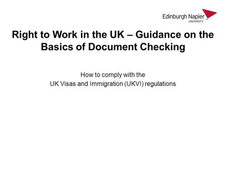 Right to Work in the UK – Guidance on the Basics of Document Checking How to comply with the UK Visas and Immigration (UKVI) regulations.