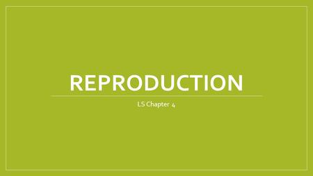 "REPRODUCTION LS Chapter 4. 2 Types of Reproduction Sexual and Asexual ""A""=without Asexual means without sex Advantages and disadvantages to each Some."