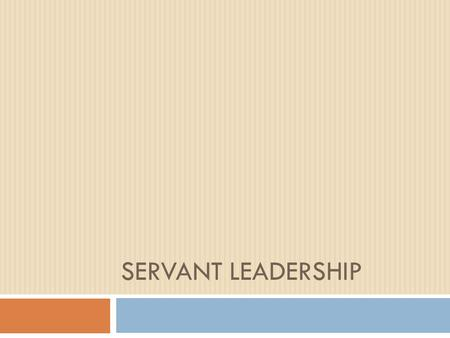 SERVANT LEADERSHIP. Objectives  Define of Servant Leader  Outline Characteristics of Servant Leadership  See examples of Servant Leadership  Maslow's.
