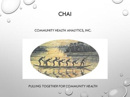 CHAI COMMUNITY HEALTH ANALYTICS, INC. PULLING TOGETHER FOR COMMUNITY HEALTH.