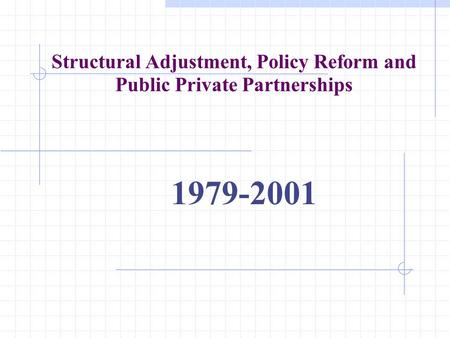 Structural Adjustment, Policy Reform and Public Private Partnerships 1979-2001.