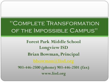 Forest Park Middle School Longview ISD Brian Bowman, Principal 903-446-2500 (phone) 903-446-2501 (fax)  Complete Transformation.