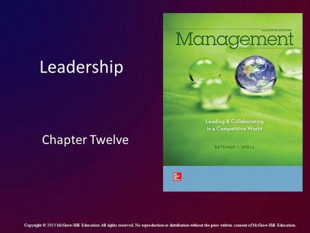 Leadership Chapter Twelve Copyright © 2015 McGraw-Hill Education. All rights reserved. No reproduction or distribution without the prior written consent.