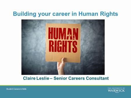 Building your career in Human Rights Claire Leslie – Senior Careers Consultant.