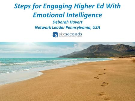 Steps for Engaging Higher Ed With Emotional Intelligence Deborah Havert Network Leader Pennsylvania, USA.