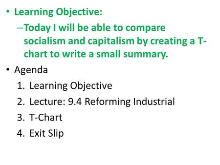 Learning Objective: – Today I will be able to compare socialism and capitalism by creating a T- chart to write a small summary. Agenda 1.Learning Objective.