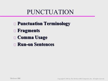 McGraw-Hill Copyright © 2001 by The McGraw-Hill Companies, Inc. All rights reserved. PUNCTUATION u Punctuation Terminology u Fragments u Comma Usage u.