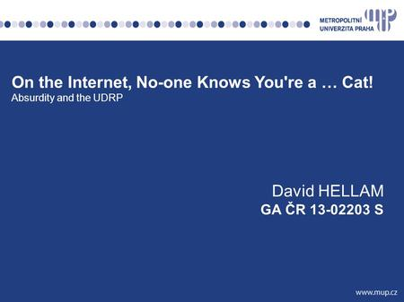 On the Internet, No-one Knows You're a … Cat! Absurdity and the UDRP David HELLAM GA ČR 13-02203 S.