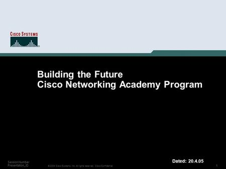 1 © 2004 Cisco Systems, Inc. All rights reserved. Cisco Confidential Session Number Presentation_ID Building the Future Cisco Networking Academy Program.