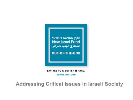 "Addressing Critical Issues in Israeli Society. ""The State of Israel…will be based on freedom, justice and peace…it will ensure complete equality of social."