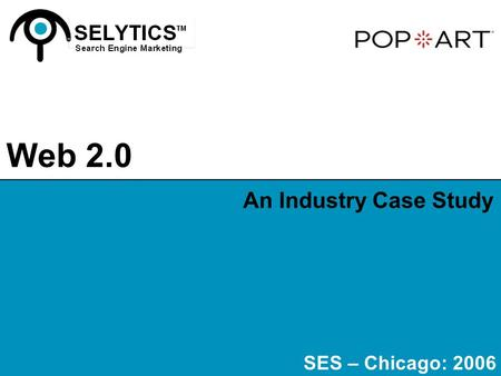 An Industry Case Study SES – Chicago: 2006 Web 2.0.