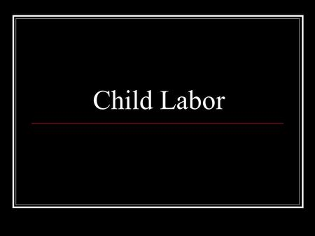 Child Labor. Definition of Child Labor International Labour Organization(ILO) Conventions138(1973) and 182(1999) Worst forms of child labor: enslaved,