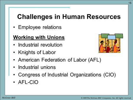 © 2009 The McGraw-Hill Companies, Inc. All rights reserved. 15 McGraw-Hill Challenges in Human Resources Employee relations Working with Unions Industrial.
