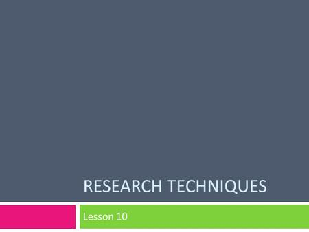 RESEARCH TECHNIQUES Lesson 10. Starter Activity Research Methods In 1 minute write down as many different RESEARCH METHODS.