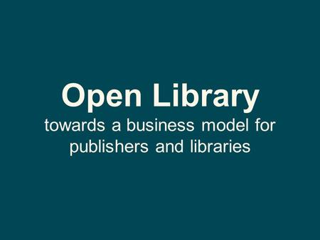 Open Library towards a business model for publishers and libraries.