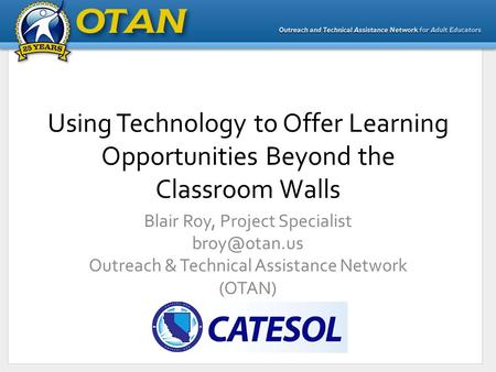 Using Technology to Offer Learning Opportunities Beyond the Classroom Walls Blair Roy, Project Specialist Outreach & Technical Assistance.