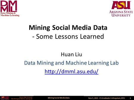 Mining Social <strong>Media</strong> Data Arizona State University Data Mining and Machine Learning Lab Arizona State University Data Mining and Machine Learning Lab Nov.