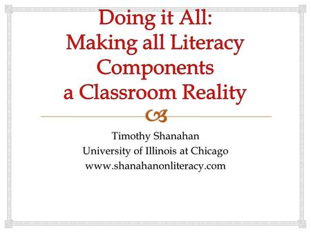 Timothy Shanahan University of Illinois at Chicago www.shanahanonliteracy.com.