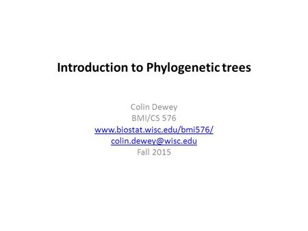 Introduction to Phylogenetic trees Colin Dewey BMI/CS 576  Fall 2015.