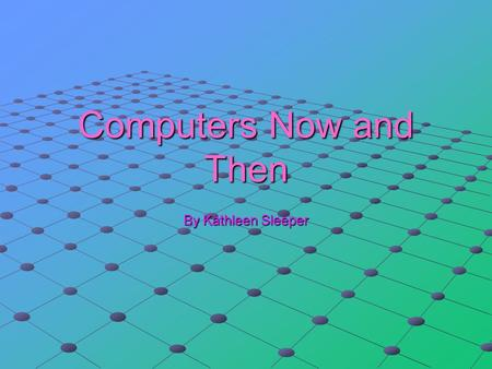 Computers Now and Then By Kathleen Sleeper. Old computers The first computer that was electronic was made in 1943 here is a different it did not say when.