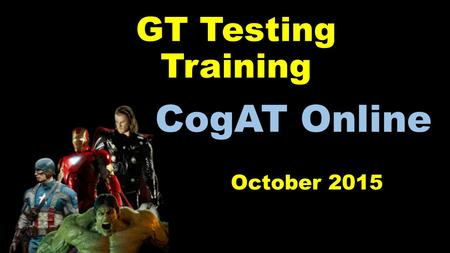 GT Testing Training October 2015 CogAT Online. Agenda Welcome Before the Test Sessions needed Create a Session Self-Paced Sessions Proctor Led Sessions.