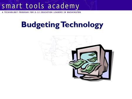 Budgeting Technology. Start with a Plan Learners Learning Environments Professional Competency System Capacity Community Connections Technology Capacity.