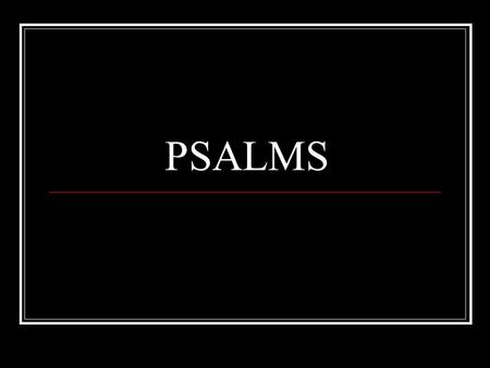 PSALMS. The Hallelujah Psalms Turn to Psalms 150 Selection of Hallelujah Psalms 18, 30, 32, 40, 66 105-106 111-118 135-136 146-150.