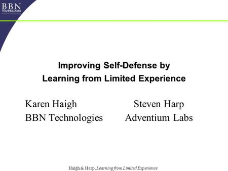 Haigh & Harp, Learning from Limited Experience Improving Self-Defense by Learning from Limited Experience Karen HaighSteven Harp BBN TechnologiesAdventium.