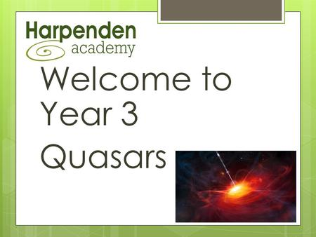 Welcome to Year 3 Quasars. Our Team  Kate (Monday, Tuesday, Wednesday and Thursday afternoon)  Katharine (Thursday morning and Friday)  Christine AT.