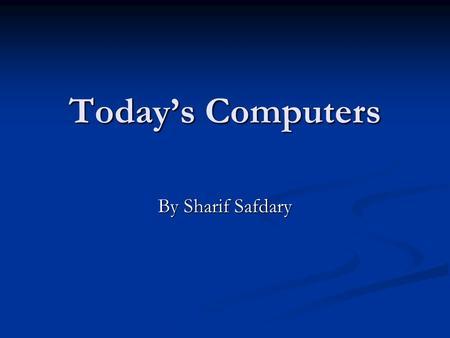 Today's Computers By Sharif Safdary. The right computer for you. Advantages to Laptops Advantages to Laptops Size Size Weight Weight Portability Portability.