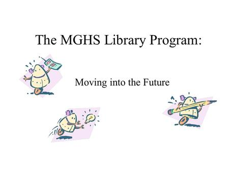 The MGHS Library Program: Moving into the Future.