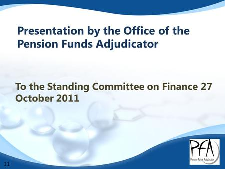 Presentation by the Office of the Pension Funds Adjudicator To the Standing Committee on Finance 27 October 2011 11.