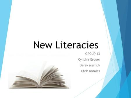 New Literacies GROUP 13 Cynthia Esquer Derek Merrick Chris Rosales.