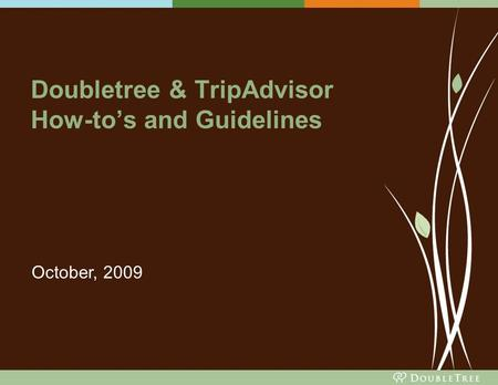 Doubletree & TripAdvisor How-to's and Guidelines October, 2009.