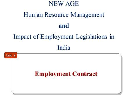 NEW AGE Human Resource Management and Impact of Employment Legislations in India Employment Contract Employment Contract Unit 2.