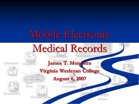 Mobile Electronic Medical Records James T. Monastra Virginia Wesleyan College August 6, 2007.