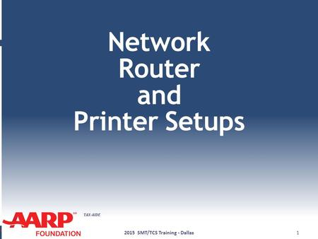 TAX-AIDE Network Router and Printer Setups 12015 SMT/TCS Training - Dallas.