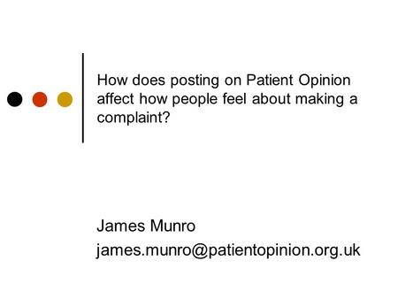 How does posting on Patient Opinion affect how people feel about making a complaint? James Munro