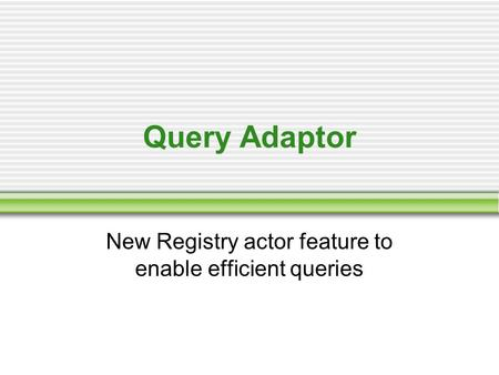 Query Adaptor New Registry actor feature to enable efficient queries.
